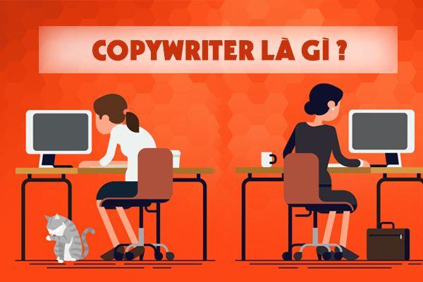 Thế nào là Copywriter? Công việc của Copywriter là gì?
